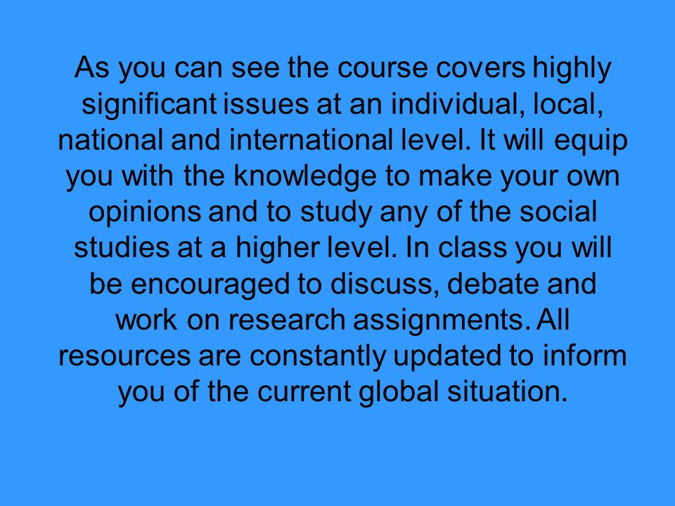 As you can see the course covers highly significant issues at an individual, local, national and international level.