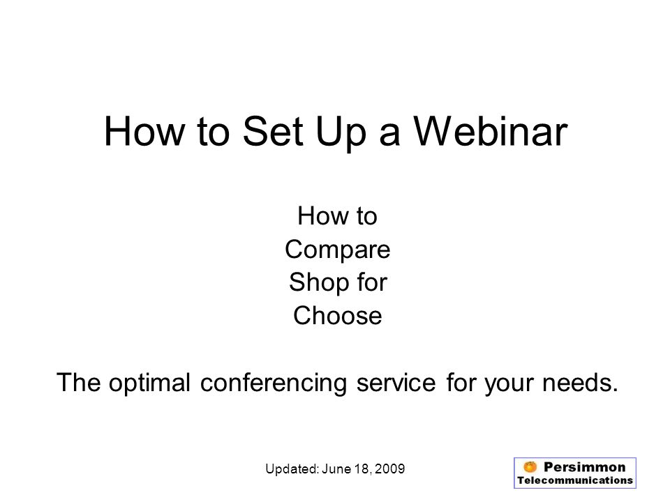 Updated: June 18, 2009 How to Set Up a Webinar How to Compare Shop for Choose The optimal conferencing service for your needs.