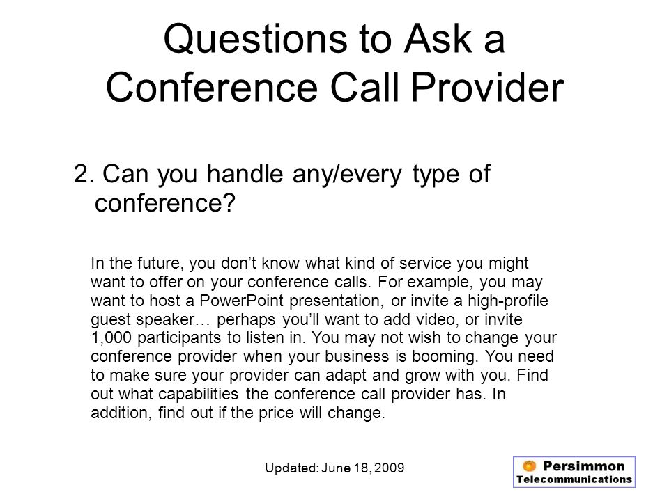 Updated: June 18, 2009 Questions to Ask a Conference Call Provider 2.