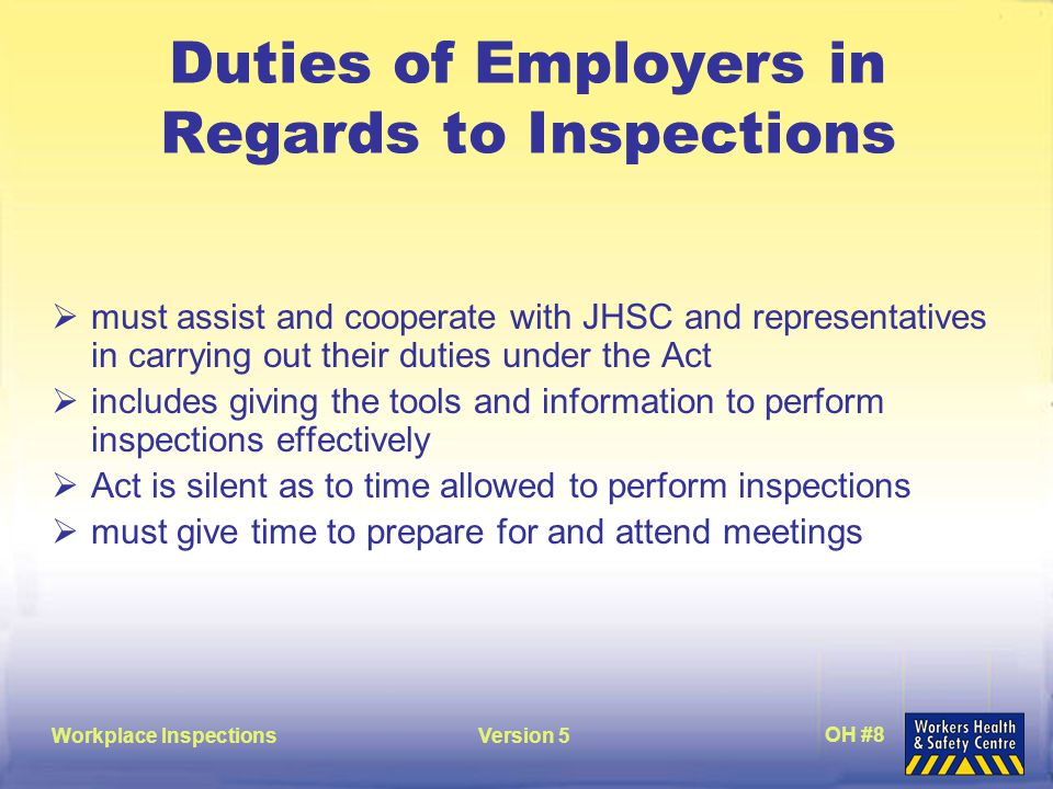 Workplace InspectionsVersion 5 OH #9 Components of a Workplace Inspection The four sequential steps of an inspection are:  preparing for an inspection  conducting the inspection  writing the inspection report  monitoring/follow-up
