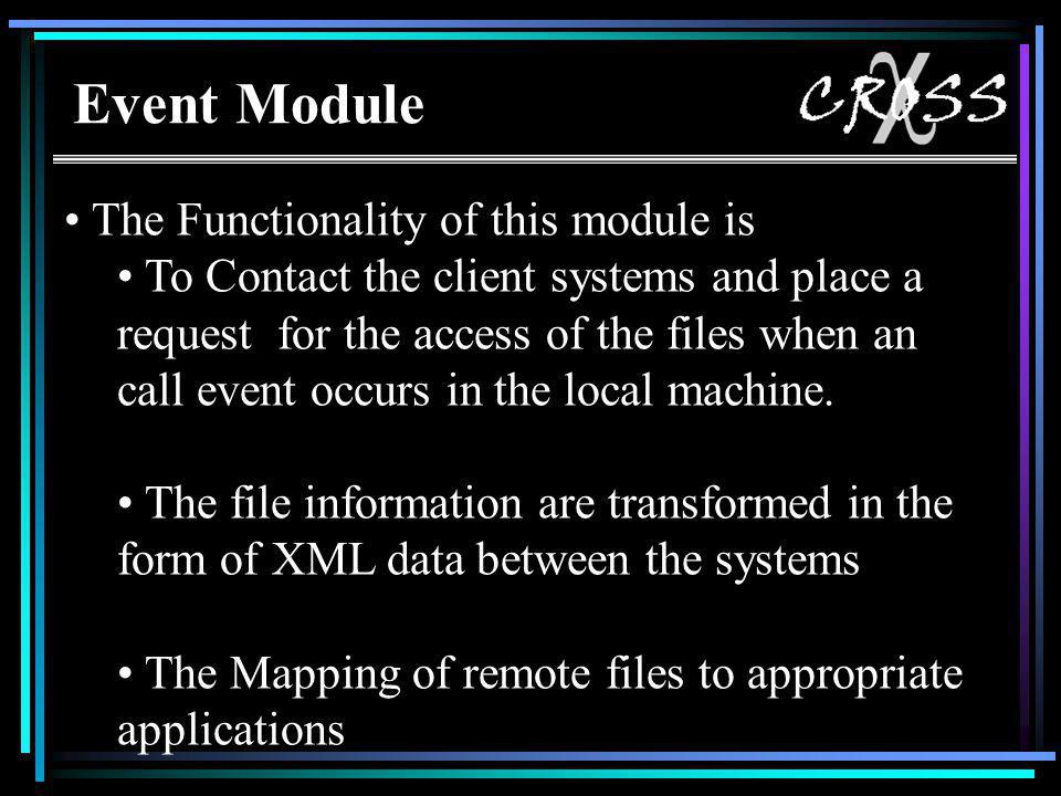 Event Module The Functionality of this module is To Contact the client systems and place a request for the access of the files when an call event occurs in the local machine.