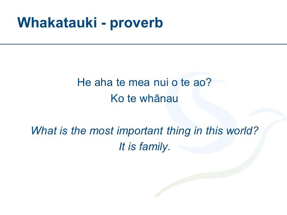 He aha te mea nui o te ao.Ko te whānau What is the most important thing in this world.