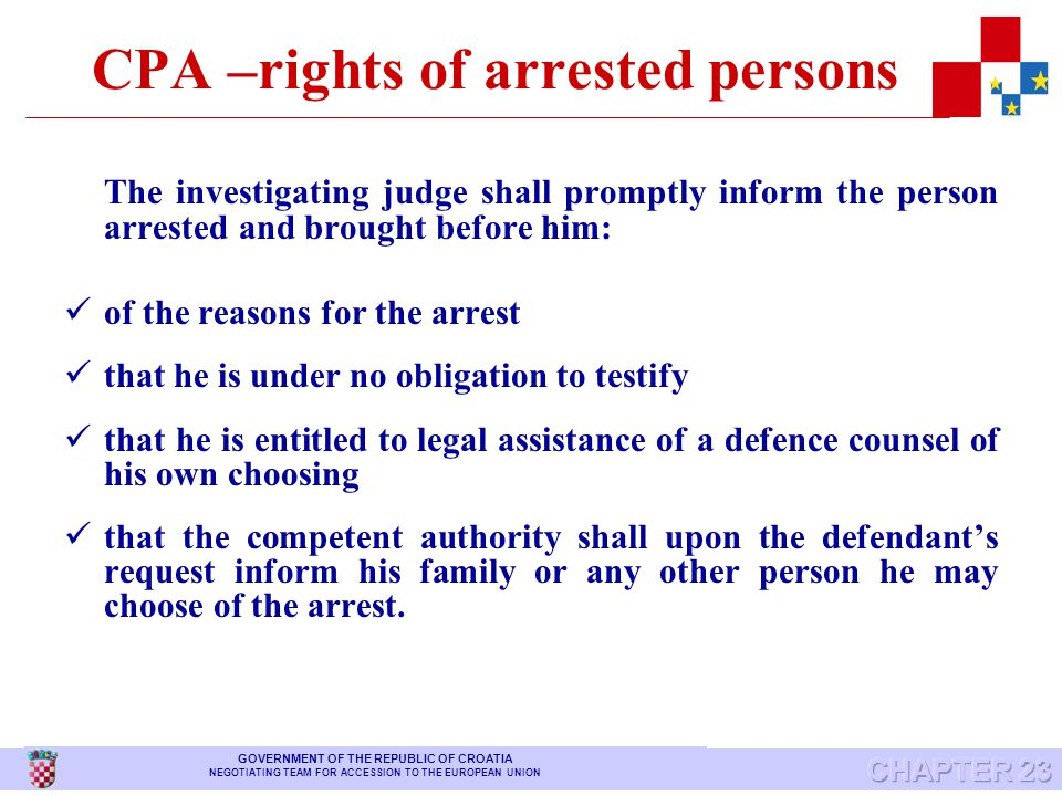 CPA - arrest The arrested person must be immediately informed, in a language which he understands, of the reasons for the arrest.