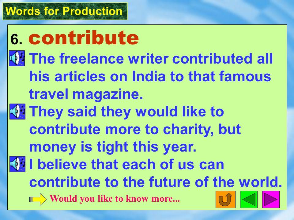 Words for Production 6. contribute [ k1n`trIbjut ] vt.; vi.