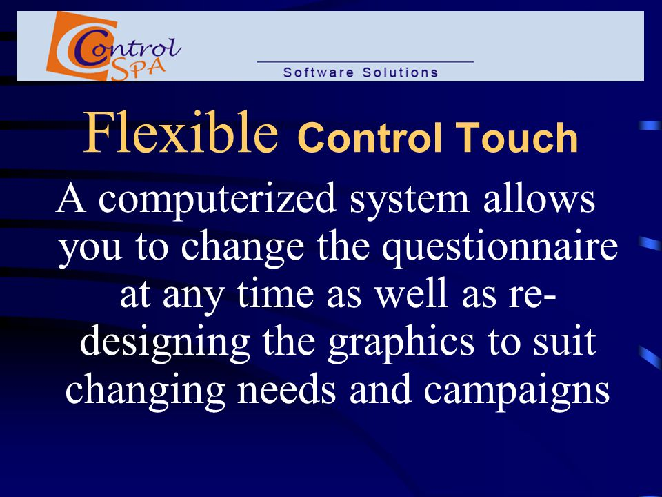 More Control Touch Clients are far more willing to express their opinions to an interesting Control Touch stand than on paper With a generous reward scheme, you can reach 100% participation