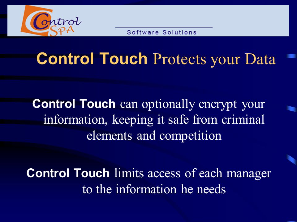 Technical Specs Control Touch is built with Visual Basic 6.0 in addition to the following top-end technologies: Microsoft ADO 2.5 Macromedia Shockwave Flash Videosoft Vsflex 7.0 Thus Control Touch runs on all modern network systems and can interact with any database software of the client's choice
