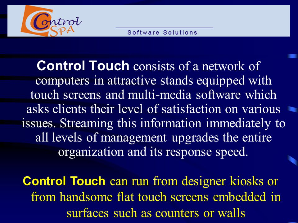 Control Touch Gives: Up to date information Advertising Attractive information Flexible information A reward for participation Instant Control Touch Accurate Control Touch Direct Control Touch More Control Touch Flexible Control Touch YouThe Client