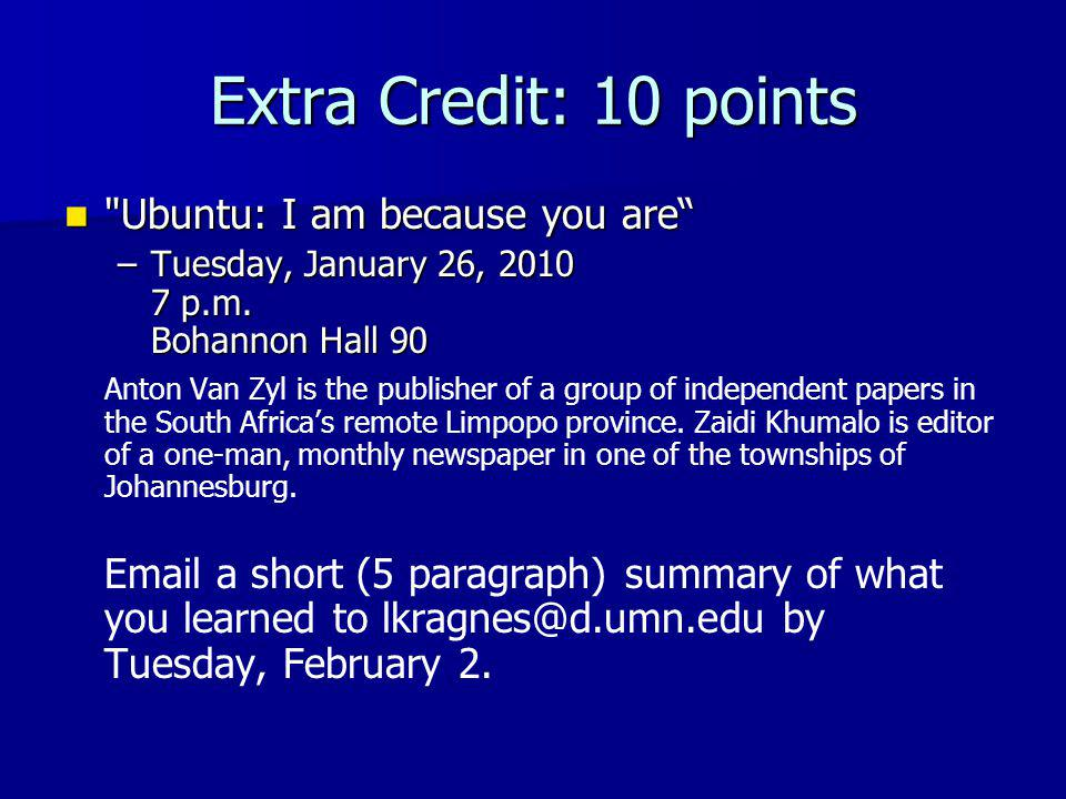 Extra Credit: 10 points Ubuntu: I am because you are Ubuntu: I am because you are –Tuesday, January 26, 2010 7 p.m.