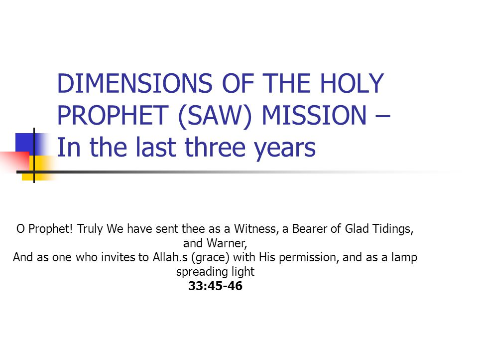 DIMENSIONS OF THE HOLY PROPHET (SAW) MISSION – In the last three years O Prophet! Truly We have sent thee as a Witness, a Bearer of Glad Tidings, and