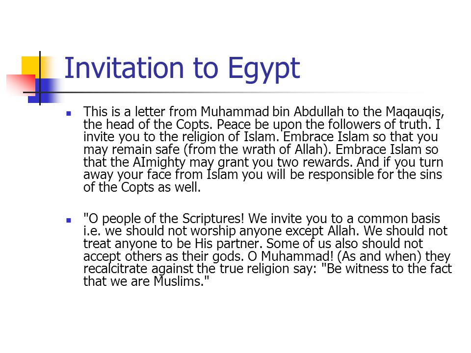 Invitation to Egypt This is a letter from Muhammad bin Abdullah to the Maqauqis, the head of the Copts. Peace be upon the followers of truth. I invite