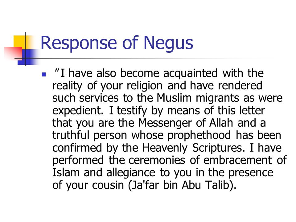 Response of Negus I have also become acquainted with the reality of your religion and have rendered such services to the Muslim migrants as were expedient.