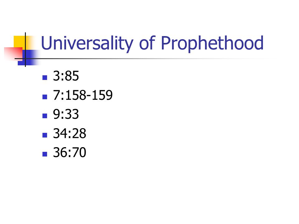 Universality of Prophethood 3:85 7:158-159 9:33 34:28 36:70