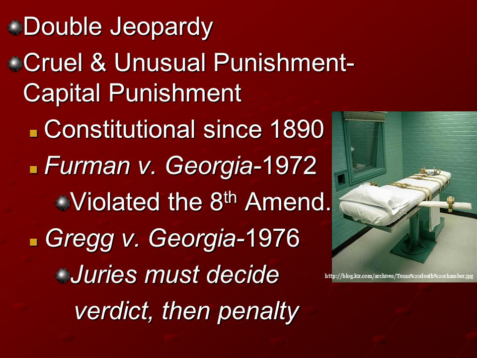 Double Jeopardy Cruel & Unusual Punishment- Capital Punishment Constitutional since 1890 Constitutional since 1890 Furman v.