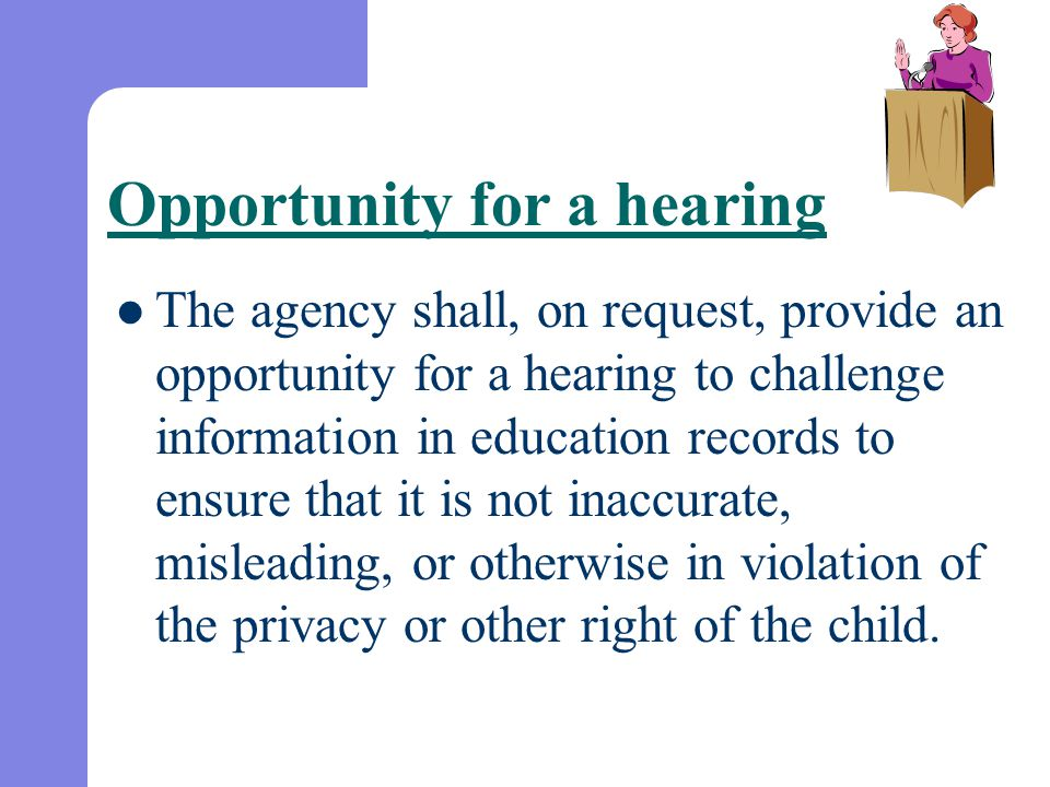 Opportunity for a hearing The agency shall, on request, provide an opportunity for a hearing to challenge information in education records to ensure t