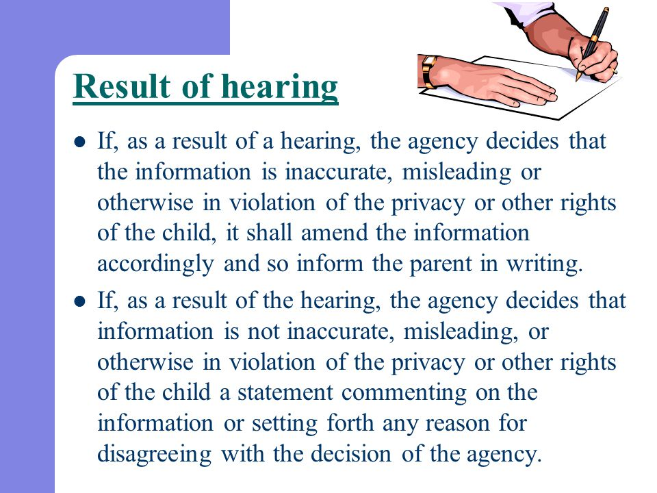 Result of hearing If, as a result of a hearing, the agency decides that the information is inaccurate, misleading or otherwise in violation of the pri