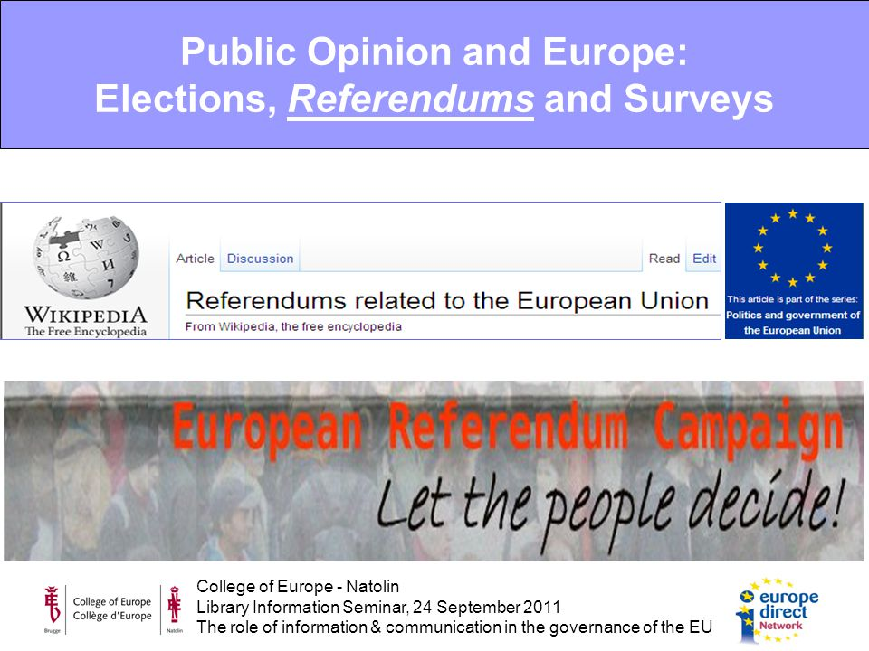 College of Europe - Natolin Library Information Seminar, 24 September 2011 The role of information & communication in the governance of the EU Public Opinion and Europe: Elections, Referendums and Surveys