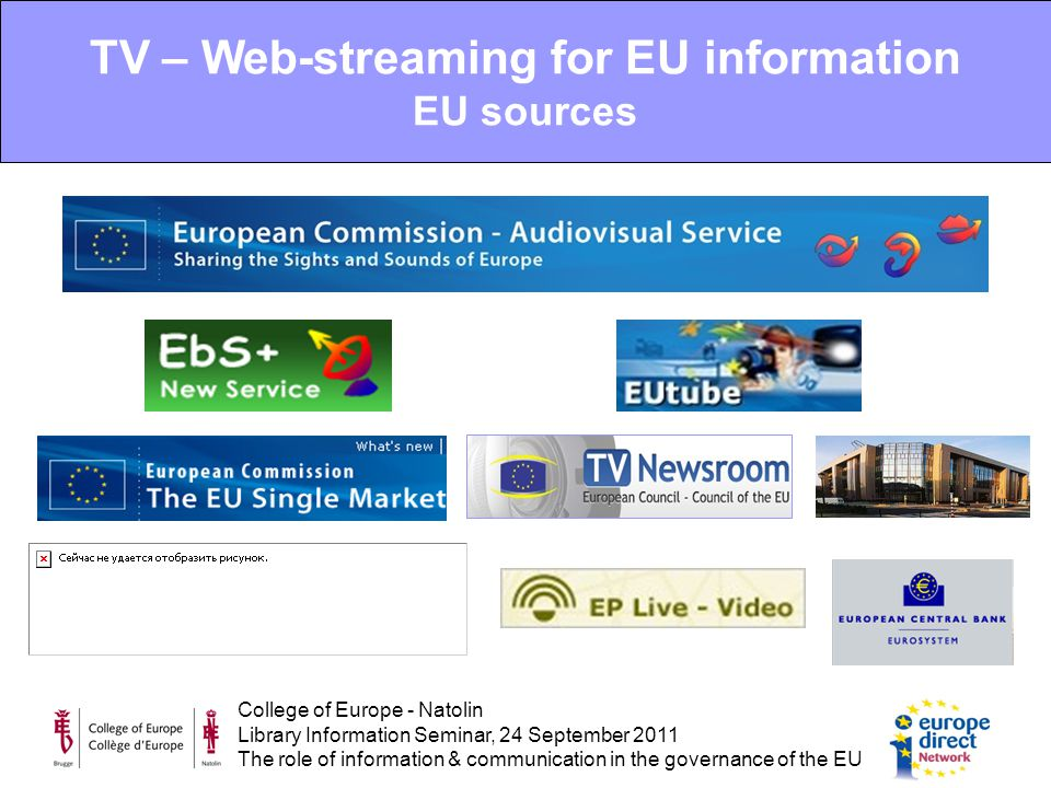 College of Europe - Natolin Library Information Seminar, 24 September 2011 The role of information & communication in the governance of the EU TV – Web-streaming for EU information EU sources