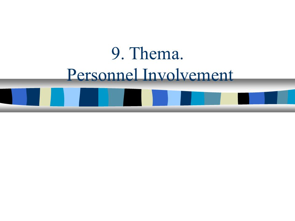 9. Thema. Personnel Involvement
