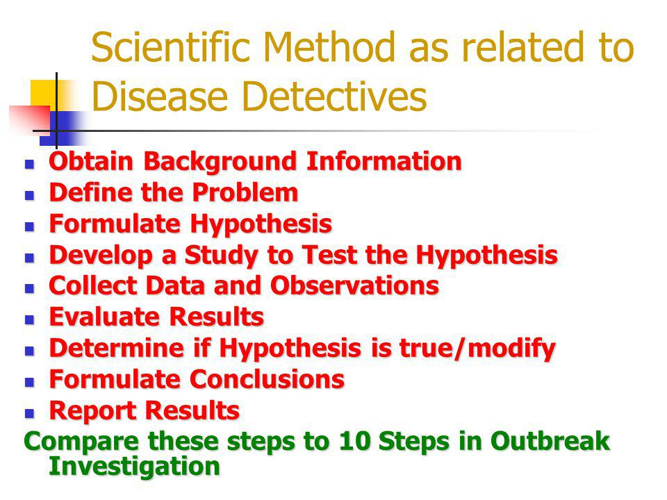Scientific Method as related to Disease Detectives Obtain Background Information Obtain Background Information Define the Problem Define the Problem F