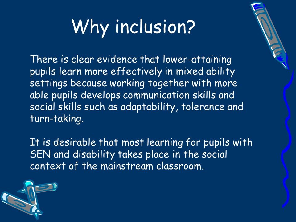 Approaches to learning and teaching in the mainstream classroom One of the most limiting factors for pupil with SEN or disability as learners is being rendered overly dependent on adults to help them learn.