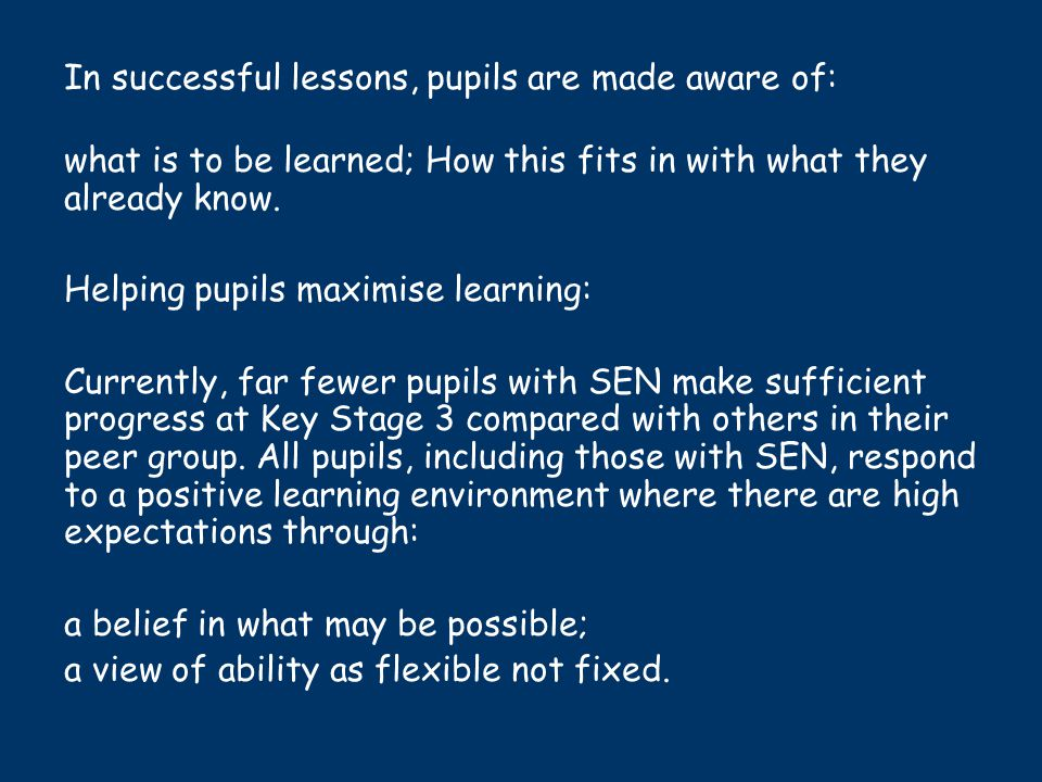 Designing lessons Identification of pupils' needs will support the effective design of lessons to personalise the learning and ensure progress for pupils with SEN.