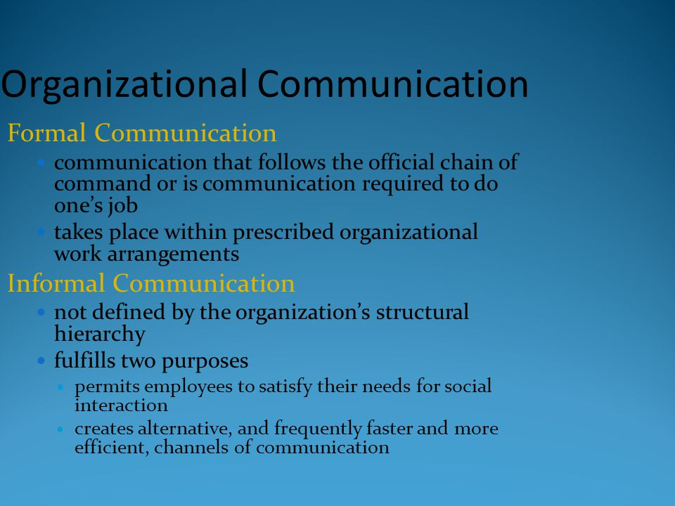 Organizational Communication Formal Communication communication that follows the official chain of command or is communication required to do one's jo