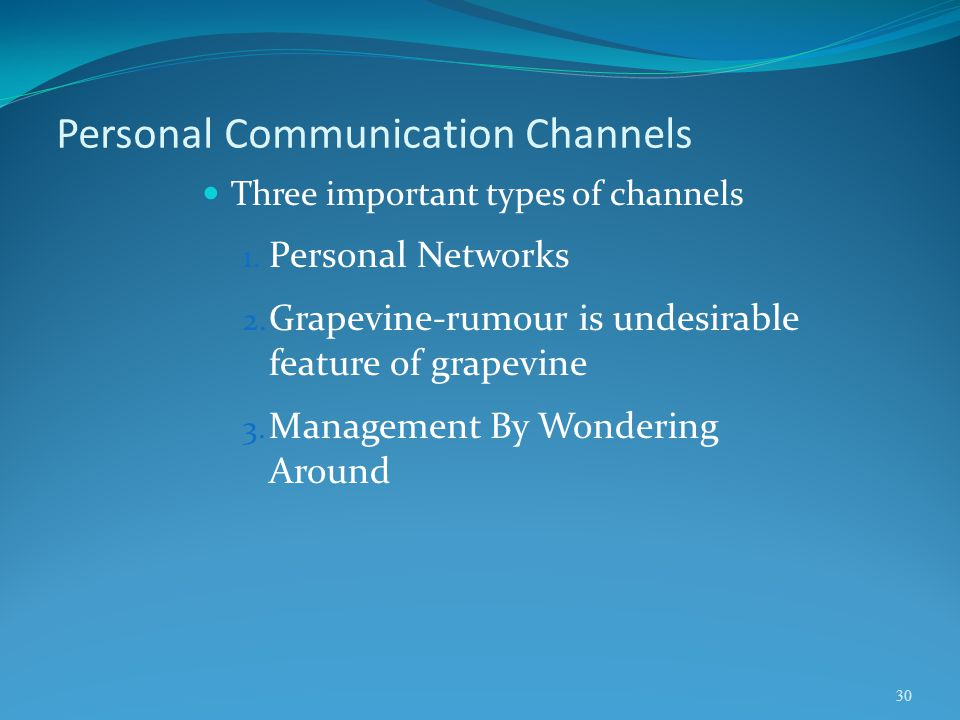Personal Communication Channels Three important types of channels 1. Personal Networks 2. Grapevine-rumour is undesirable feature of grapevine 3. Mana