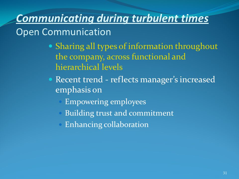 Communicating during turbulent times Open Communication Sharing all types of information throughout the company, across functional and hierarchical le