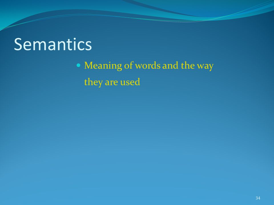 Semantics Meaning of words and the way they are used 34
