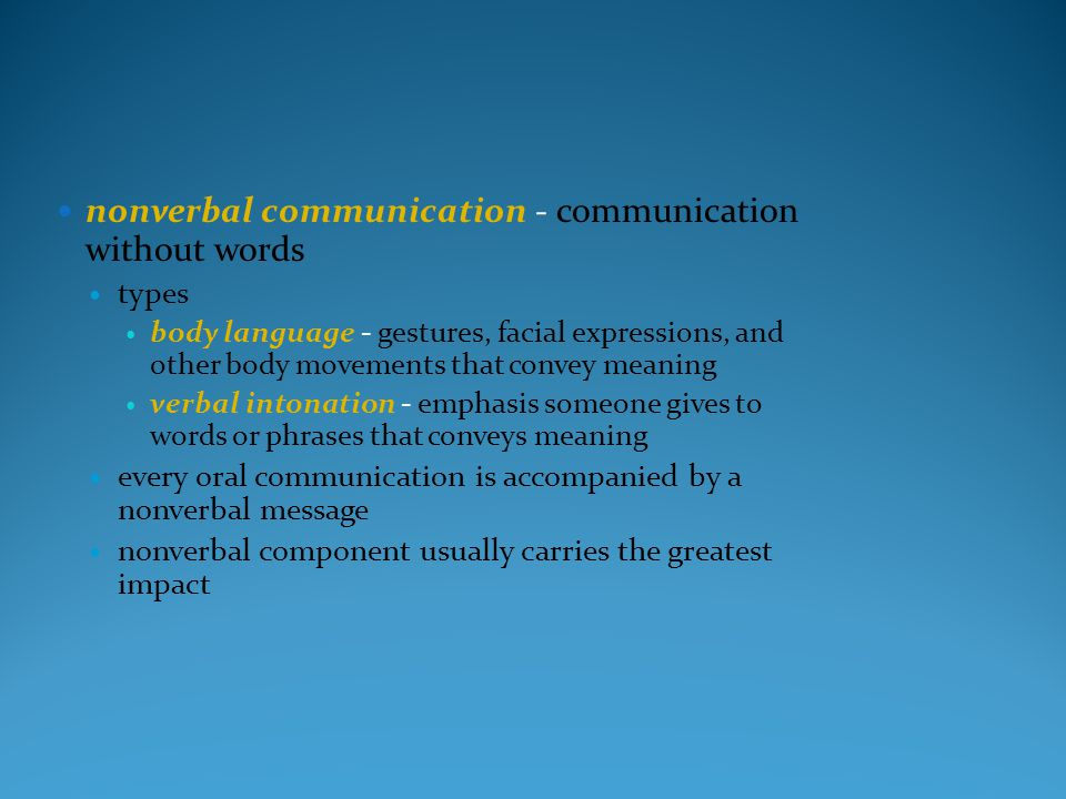 nonverbal communication - communication without words types body language - gestures, facial expressions, and other body movements that convey meaning