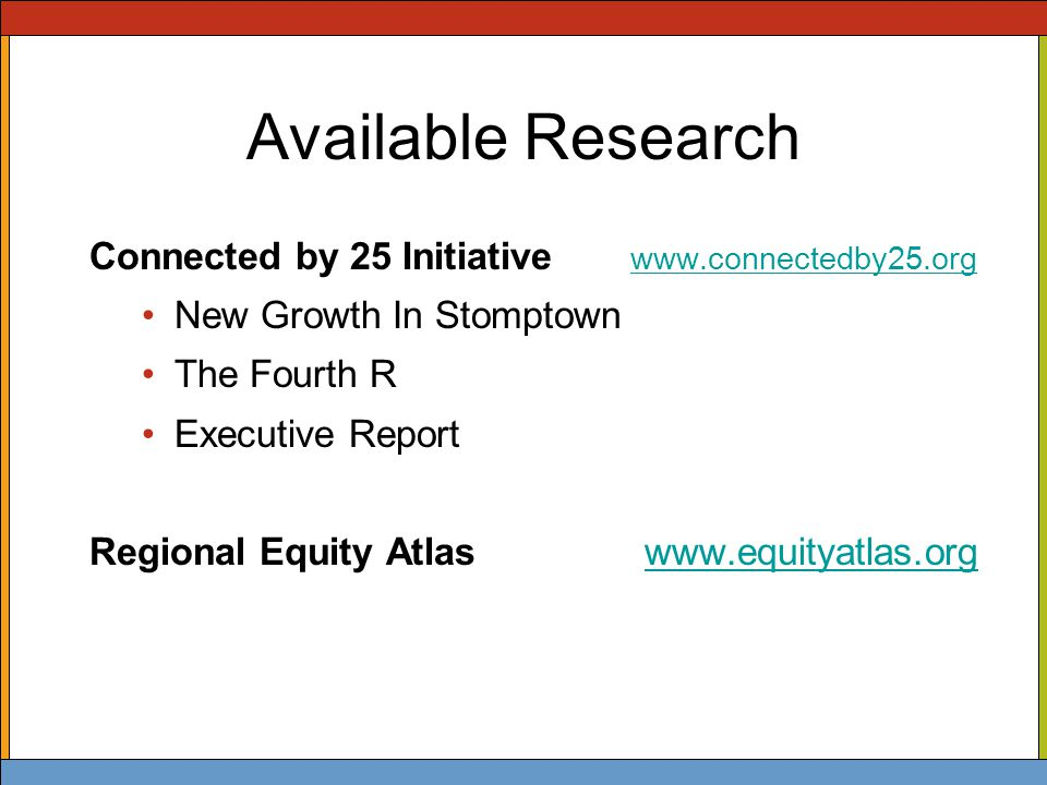 Available Research Connected by 25 Initiative www.connectedby25.org www.connectedby25.org New Growth In Stomptown The Fourth R Executive Report Regional Equity Atlas www.equityatlas.orgwww.equityatlas.org