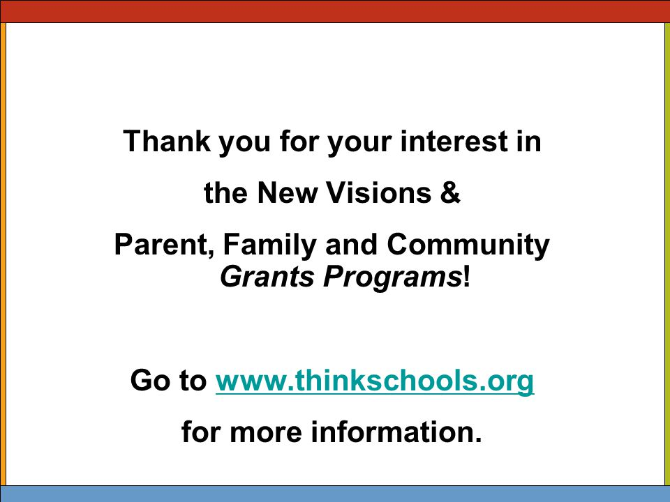 Thank you for your interest in the New Visions & Parent, Family and Community Grants Programs.