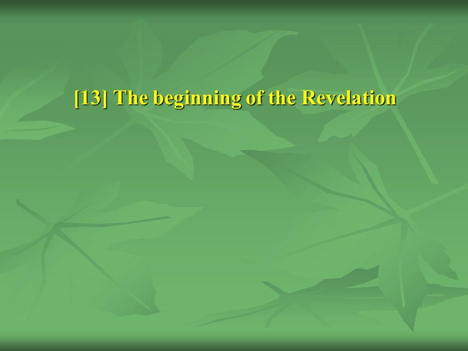 [13] The beginning of the Revelation