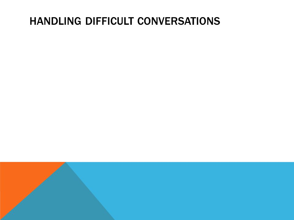 HANDLING DIFFICULT CONVERSATIONS