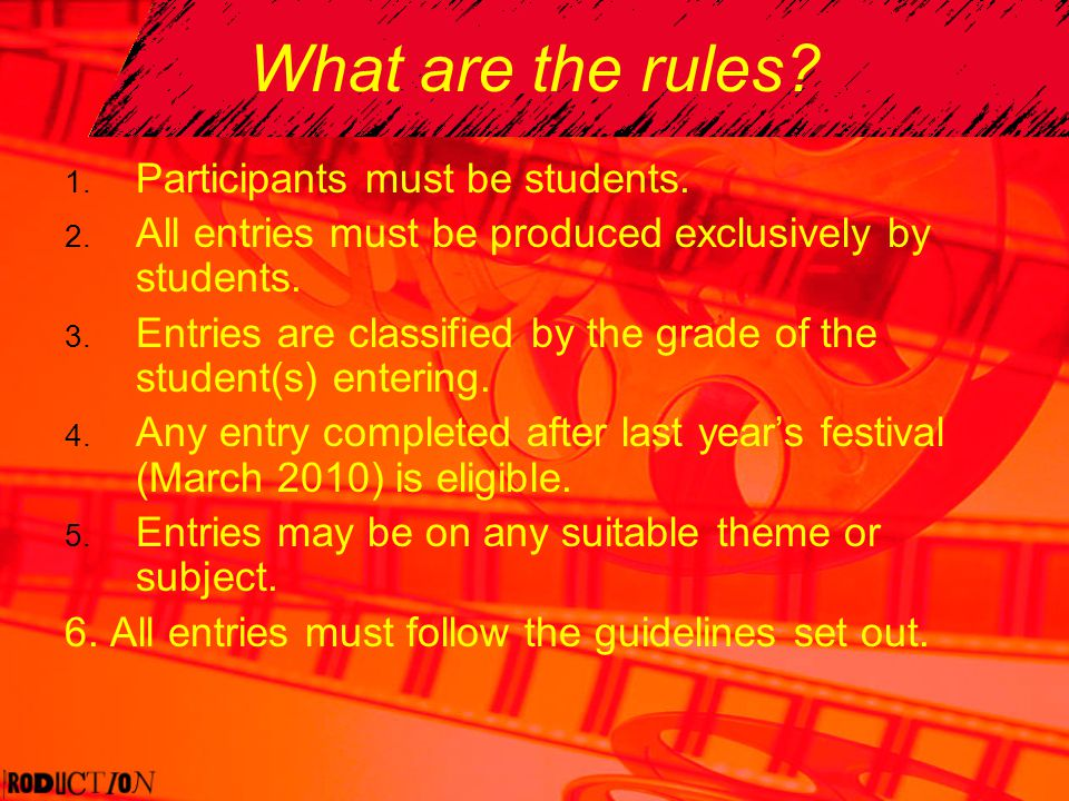 What are the rules? 1. Participants must be students. 2. All entries must be produced exclusively by students. 3. Entries are classified by the grade