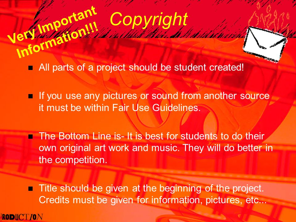 Copyright All parts of a project should be student created! If you use any pictures or sound from another source it must be within Fair Use Guidelines
