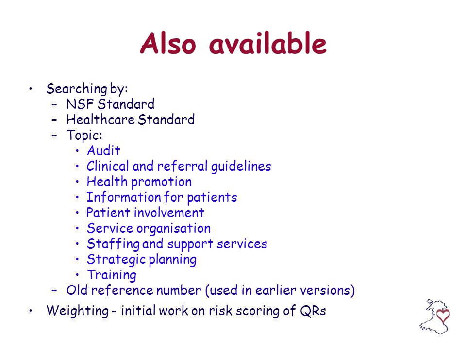 Also available Searching by: –NSF Standard –Healthcare Standard –Topic: Audit Clinical and referral guidelines Health promotion Information for patien