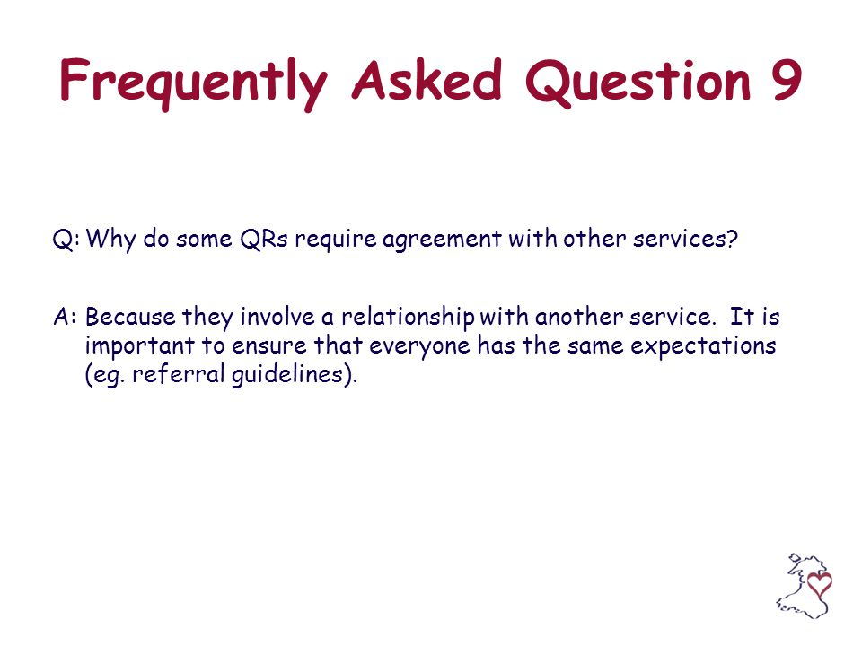 Frequently Asked Question 9 Q:Why do some QRs require agreement with other services.