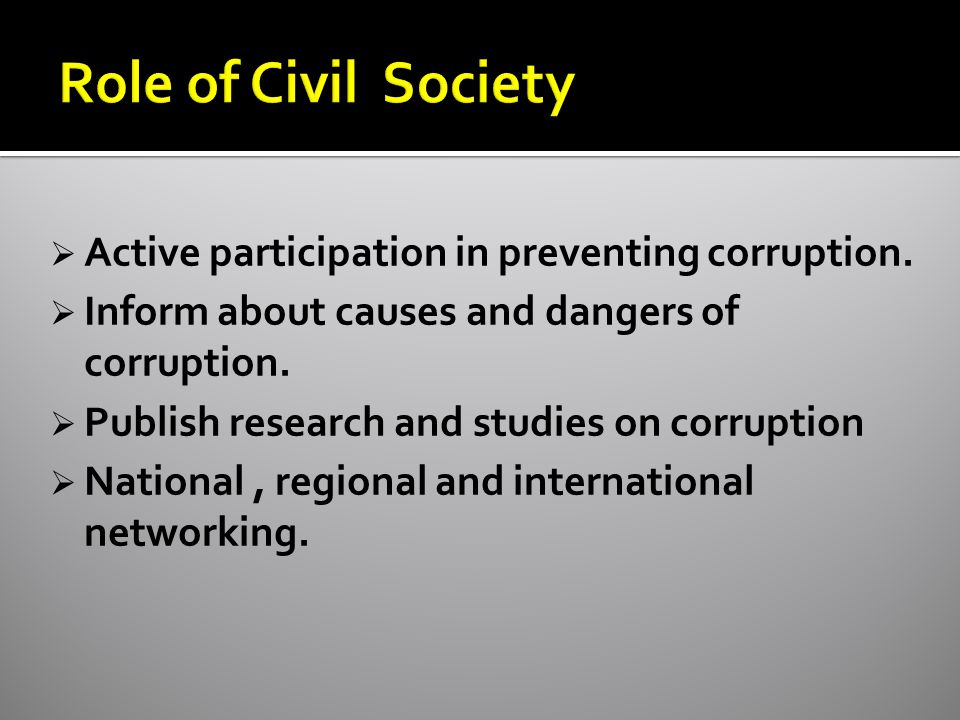  Active participation in preventing corruption.  Inform about causes and dangers of corruption.