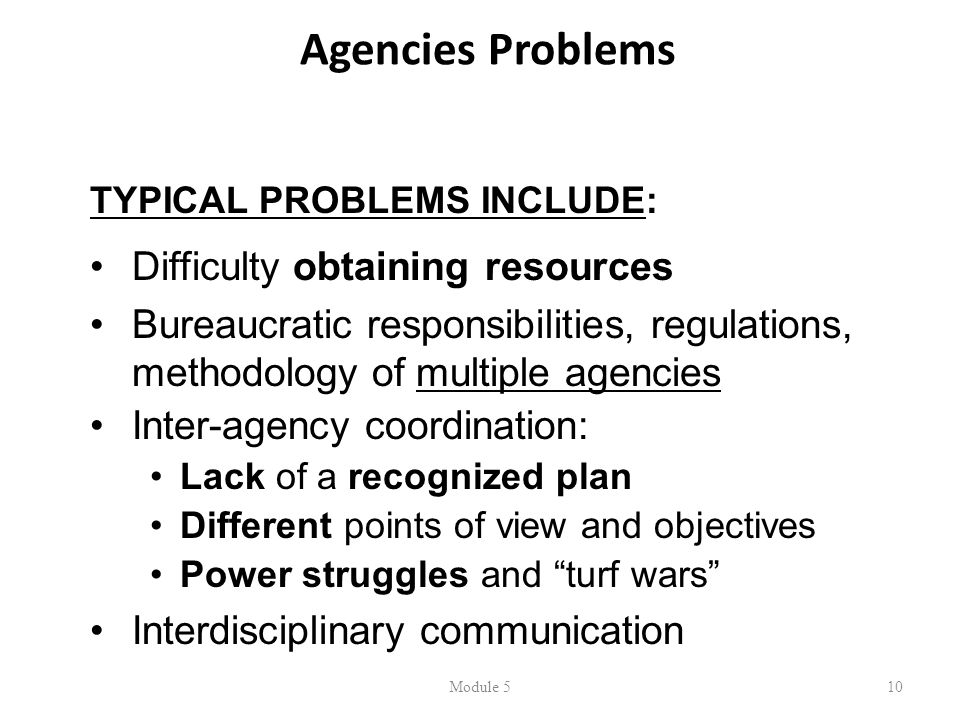 Agencies Problems Module 510 TYPICAL PROBLEMS INCLUDE: Difficulty obtaining resources Bureaucratic responsibilities, regulations, methodology of multi