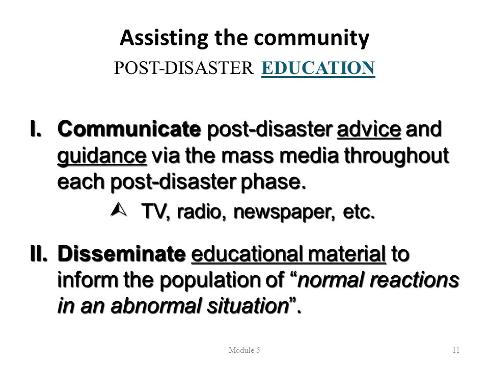 Assisting the community Module 511 POST-DISASTER EDUCATION I.Communicate post-disaster advice and guidance via the mass media throughout each post-disaster phase.