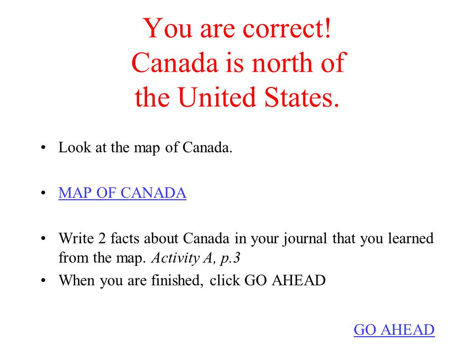 You are correct.Canada is north of the United States.