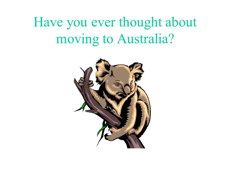 Have you ever thought about moving to Australia?