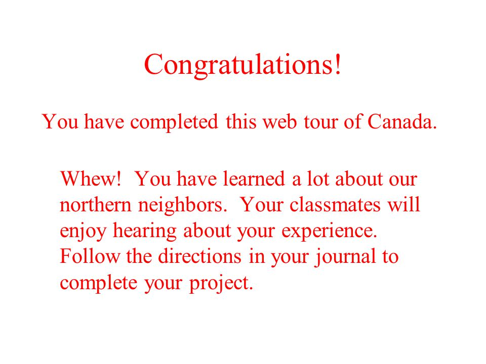 Congratulations.You have completed this web tour of Canada.