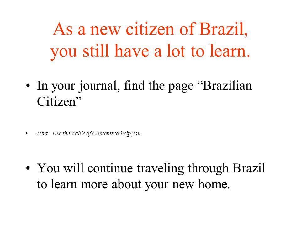 As a new citizen of Brazil, you still have a lot to learn.