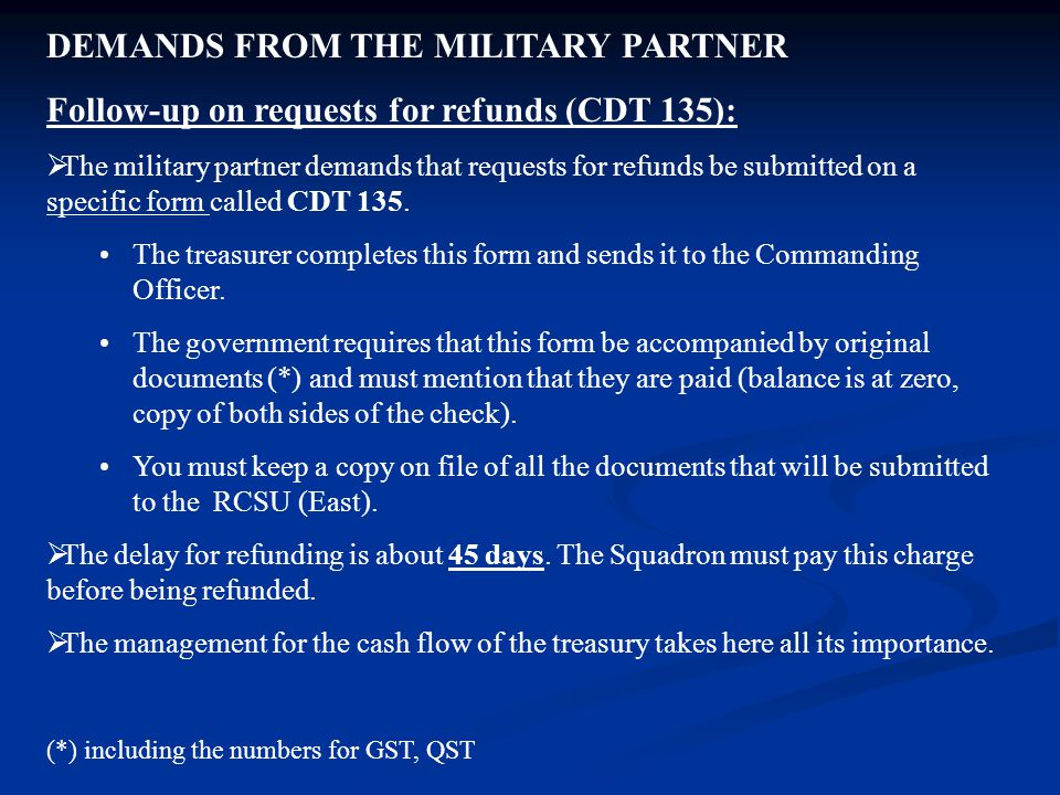 DEMANDS FROM THE MILITARY PARTNER Follow-up on requests for refunds (CDT 135):  The military partner demands that requests for refunds be submitted on a specific form called CDT 135.