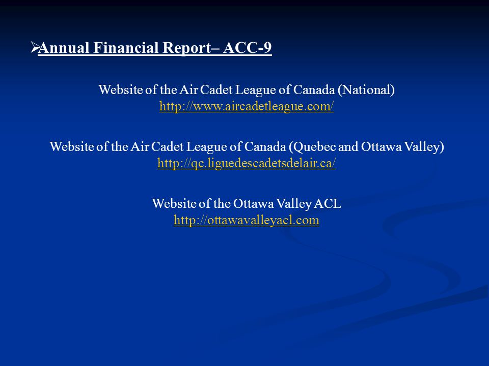  Annual Financial Report– ACC-9 Website of the Air Cadet League of Canada (National) http://www.aircadetleague.com/ Website of the Air Cadet League of Canada (Quebec and Ottawa Valley) http://qc.liguedescadetsdelair.ca/ http://qc.liguedescadetsdelair.ca/ Website of the Ottawa Valley ACL http://ottawavalleyacl.com