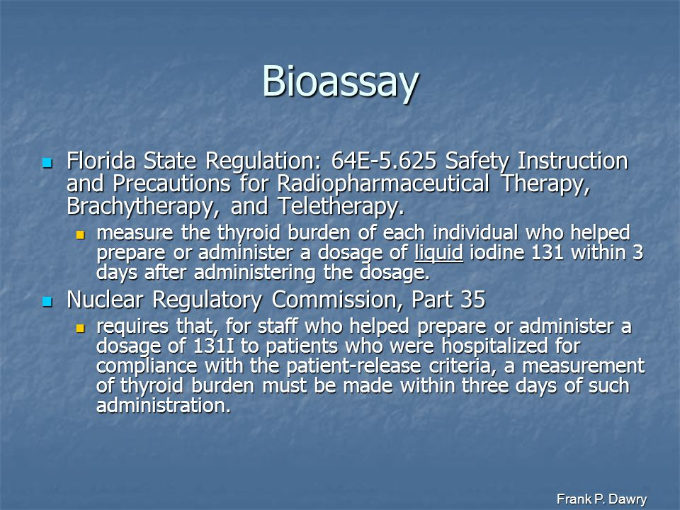 Frank P. Dawry Bioassay Florida State Regulation: 64E-5.625 Safety Instruction and Precautions for Radiopharmaceutical Therapy, Brachytherapy, and Tel