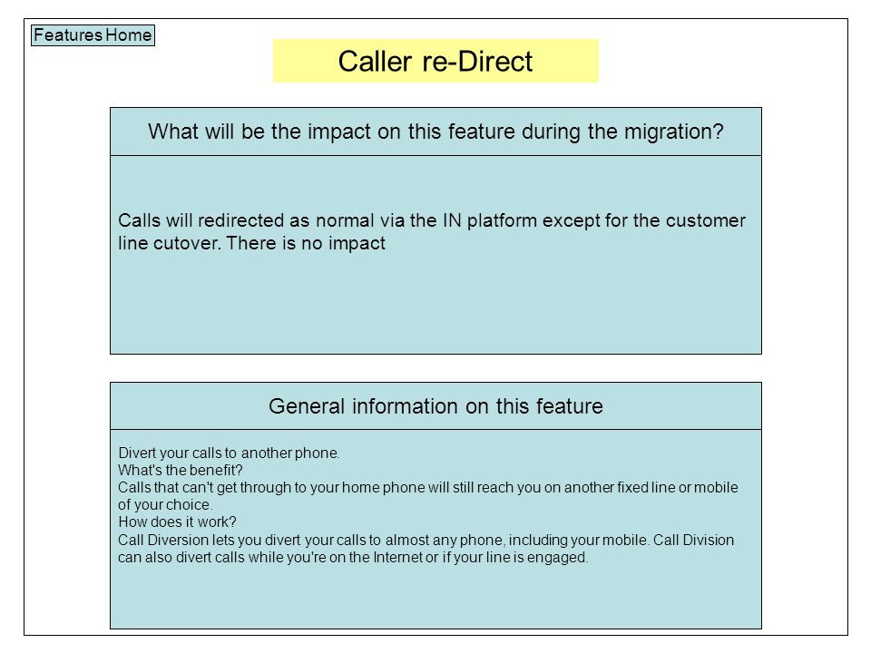 Caller re-Direct Features Home Calls will redirected as normal via the IN platform except for the customer line cutover.