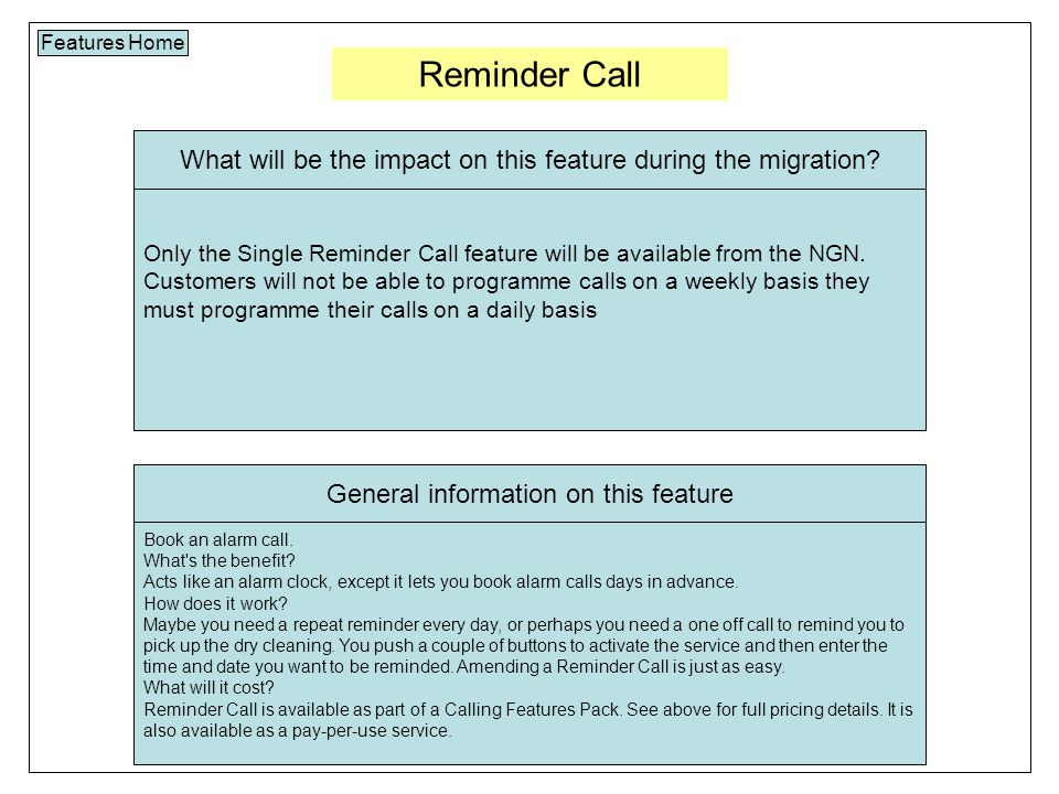Reminder Call Features Home Only the Single Reminder Call feature will be available from the NGN.